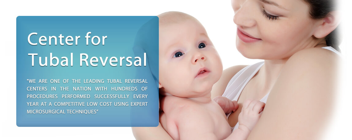 WE ARE ONE OF THE LEADING TUBAL REVERSAL CENTERS IN THE NATION WITH HUNDREDS OF PROCEDURES PERFORMED SUCCESSFULLY EVERY YEAR AT A COMPETITIVE LOW COST USING EXPERT MICROSURGICAL TECHNIQUES